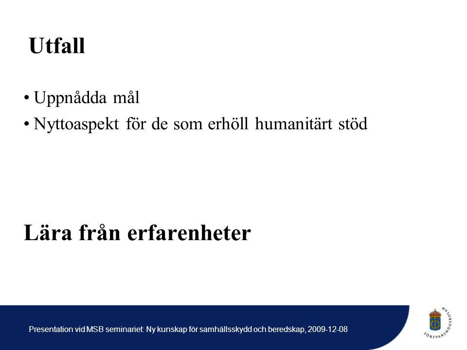 Presentation vid MSB seminariet: Ny kunskap för samhällsskydd och beredskap, 2009-12-08 Utfall Uppnådda mål Nyttoaspekt för de som erhöll humanitärt stöd Lära från erfarenheter