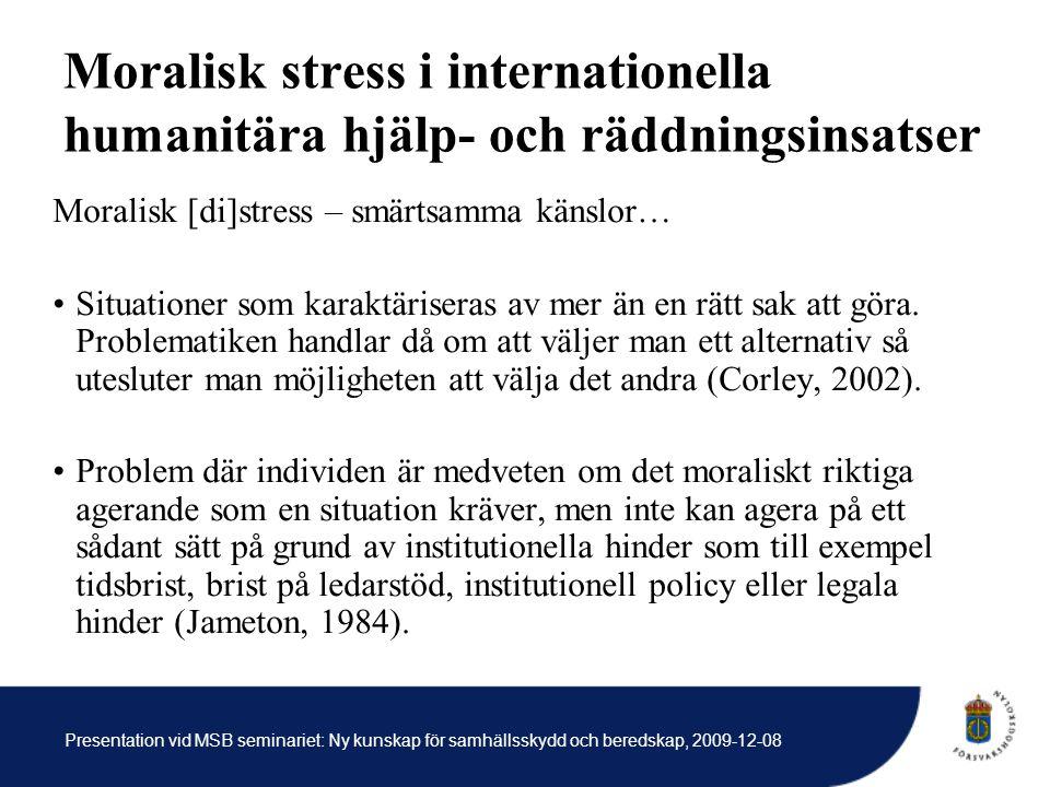 Presentation vid MSB seminariet: Ny kunskap för samhällsskydd och beredskap, 2009-12-08 Moralisk stress i internationella humanitära hjälp- och räddningsinsatser Moralisk [di]stress – smärtsamma känslor… Situationer som karaktäriseras av mer än en rätt sak att göra.