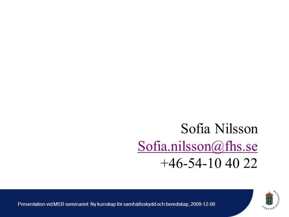 Presentation vid MSB seminariet: Ny kunskap för samhällsskydd och beredskap, 2009-12-08 Sofia Nilsson Sofia.nilsson@fhs.se +46-54-10 40 22
