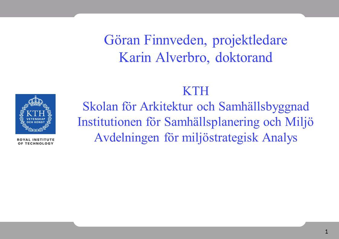 1 Göran Finnveden, projektledare Karin Alverbro, doktorand KTH Skolan för Arkitektur och Samhällsbyggnad Institutionen för Samhällsplanering och Miljö