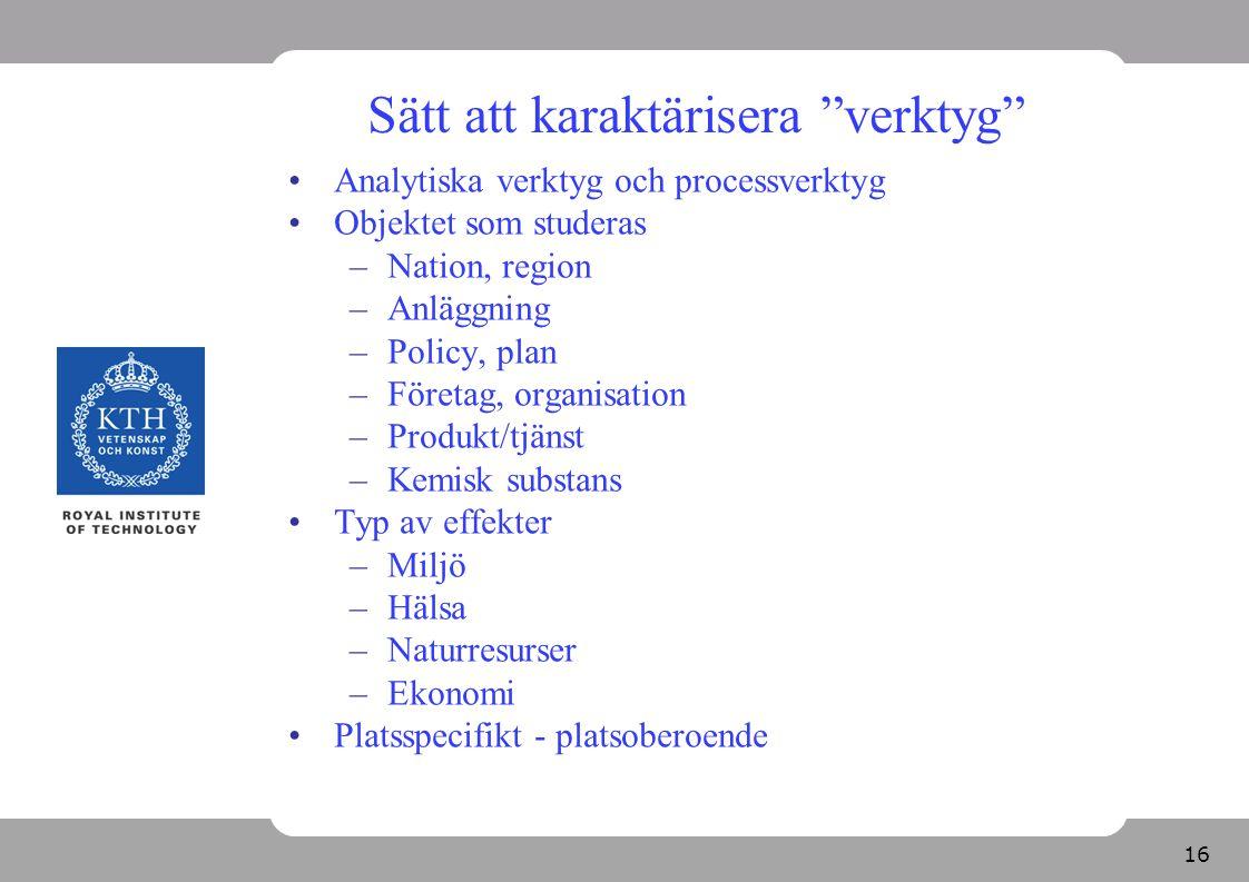 """16 Sätt att karaktärisera """"verktyg"""" Analytiska verktyg och processverktyg Objektet som studeras –Nation, region –Anläggning –Policy, plan –Företag, or"""