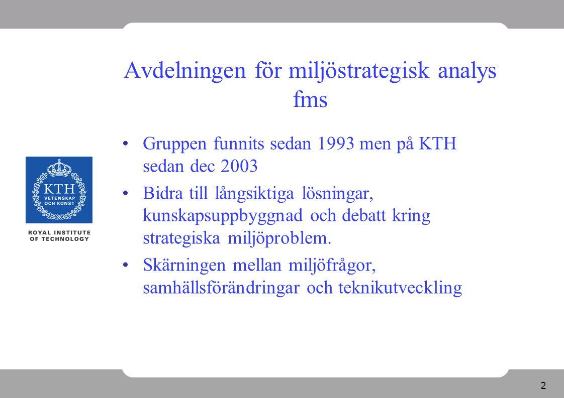 2 Avdelningen för miljöstrategisk analys fms Gruppen funnits sedan 1993 men på KTH sedan dec 2003 Bidra till långsiktiga lösningar, kunskapsuppbyggnad