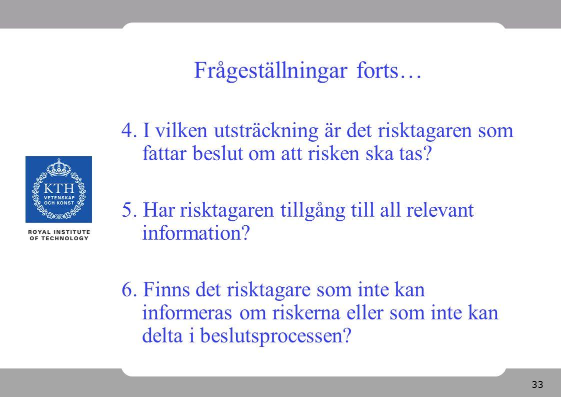 34 Frågeställningar forts… 7. Drar beslutsfattaren nytta av att andra utsätter sig för riskerna?