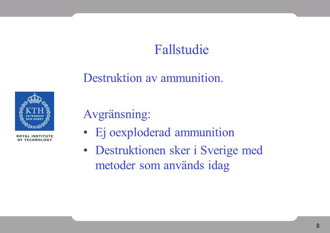 8 Fallstudie Destruktion av ammunition. Avgränsning: Ej oexploderad ammunition Destruktionen sker i Sverige med metoder som används idag