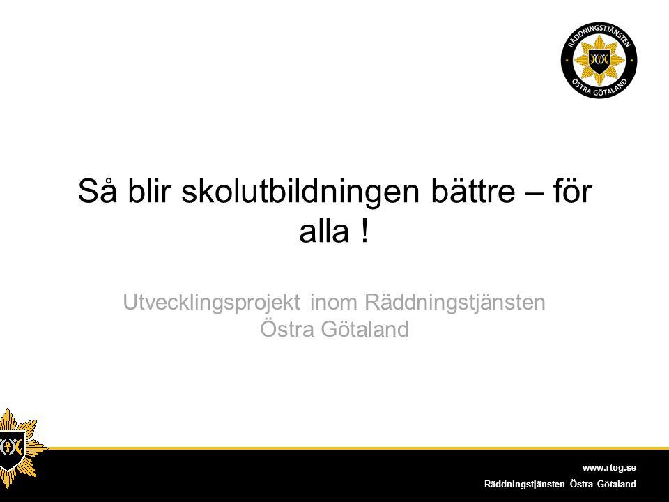 www.rtog.se Räddningstjänsten Östra Götaland Varför är skolutbildning viktig.