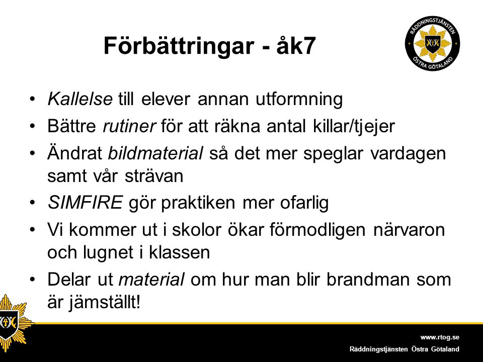 www.rtog.se Räddningstjänsten Östra Götaland Förbättringar - åk7 Stödja tjejer i praktiska moment Ifrågasätta om och vad kön tillför när man pratar om offer eller gärnings män .