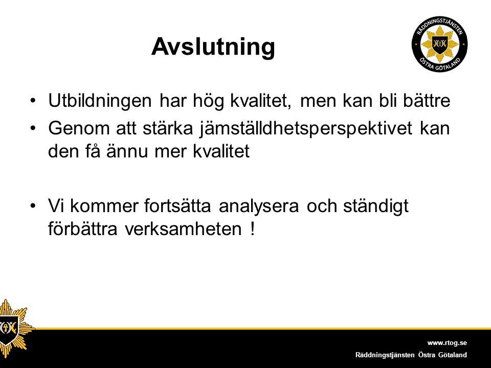 www.rtog.se Räddningstjänsten Östra Götaland Avslutning Utbildningen har hög kvalitet, men kan bli bättre Genom att stärka jämställdhetsperspektivet k