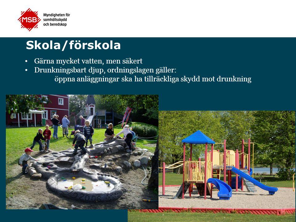 Skola/förskola Gärna mycket vatten, men säkert Drunkningsbart djup, ordningslagen gäller: öppna anläggningar ska ha tillräckliga skydd mot drunkning