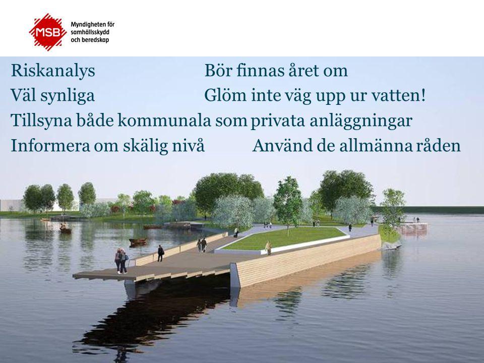 Riskanalys Bör finnas året om Väl synliga Glöm inte väg upp ur vatten! Tillsyna både kommunala som privata anläggningar Informera om skälig nivå Använ