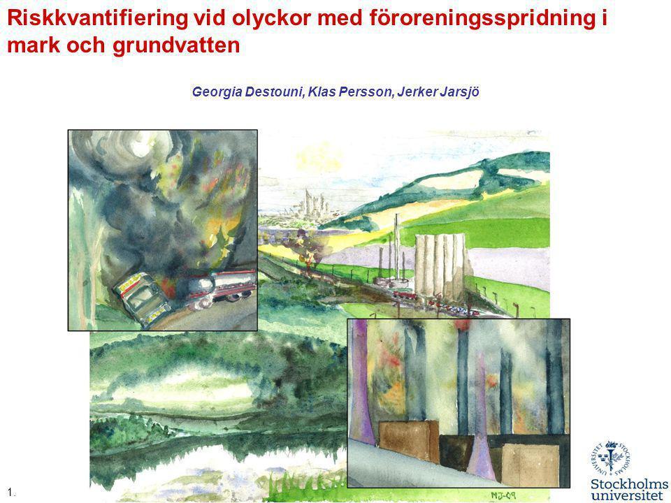 Riskkvantifiering vid olyckor med föroreningsspridning i mark och grundvatten Georgia Destouni, Klas Persson, Jerker Jarsjö 1.