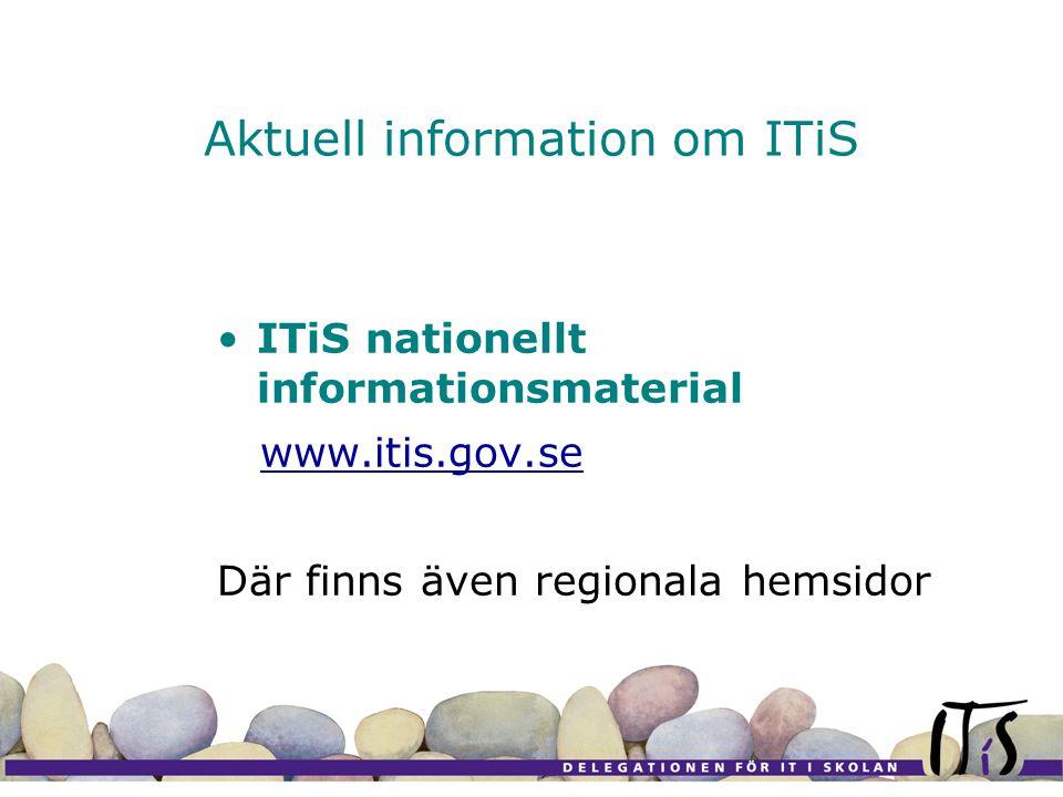 Aktuell information om ITiS ITiS nationellt informationsmaterial www.itis.gov.se Där finns även regionala hemsidor