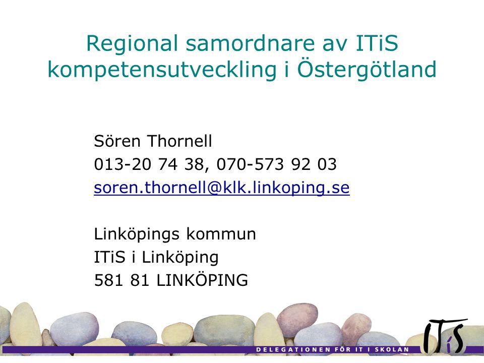Sören Thornell 013-20 74 38, 070-573 92 03 soren.thornell@klk.linkoping.se Linköpings kommun ITiS i Linköping 581 81 LINKÖPING Regional samordnare av ITiS kompetensutveckling i Östergötland