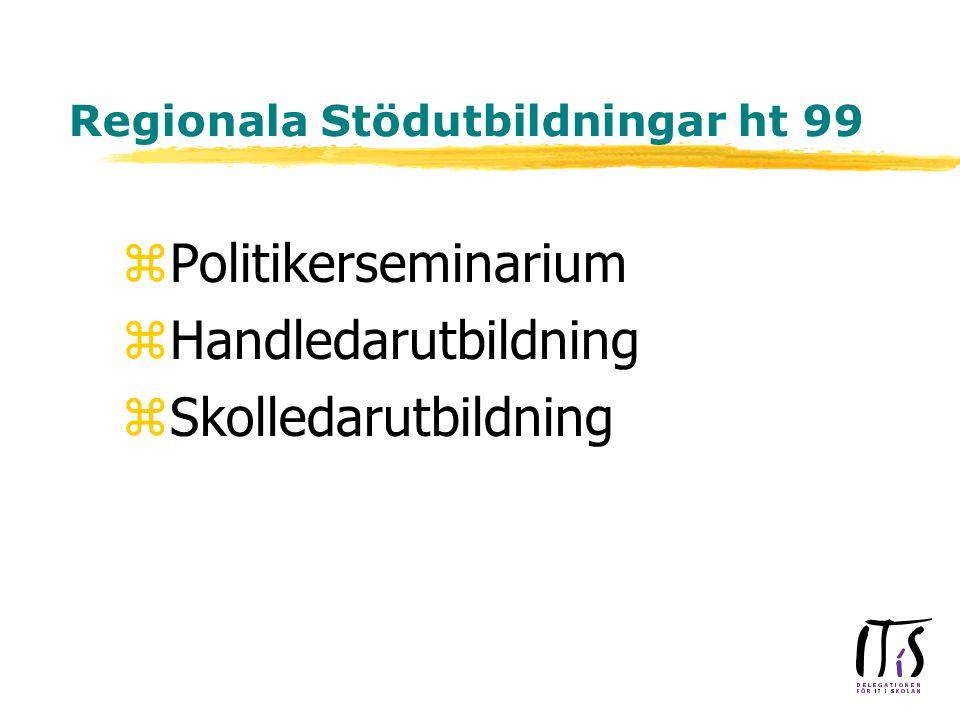 Regionala Stödutbildningar ht 99 zPolitikerseminarium zHandledarutbildning zSkolledarutbildning