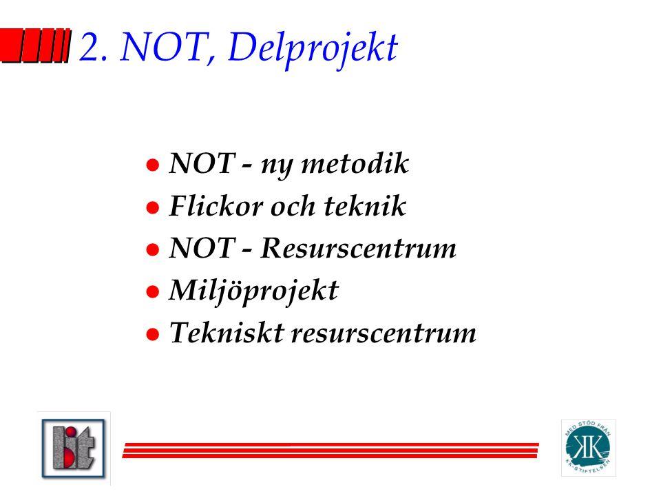 2. NOT, Delprojekt l NOT - ny metodik l Flickor och teknik l NOT - Resurscentrum l Miljöprojekt l Tekniskt resurscentrum