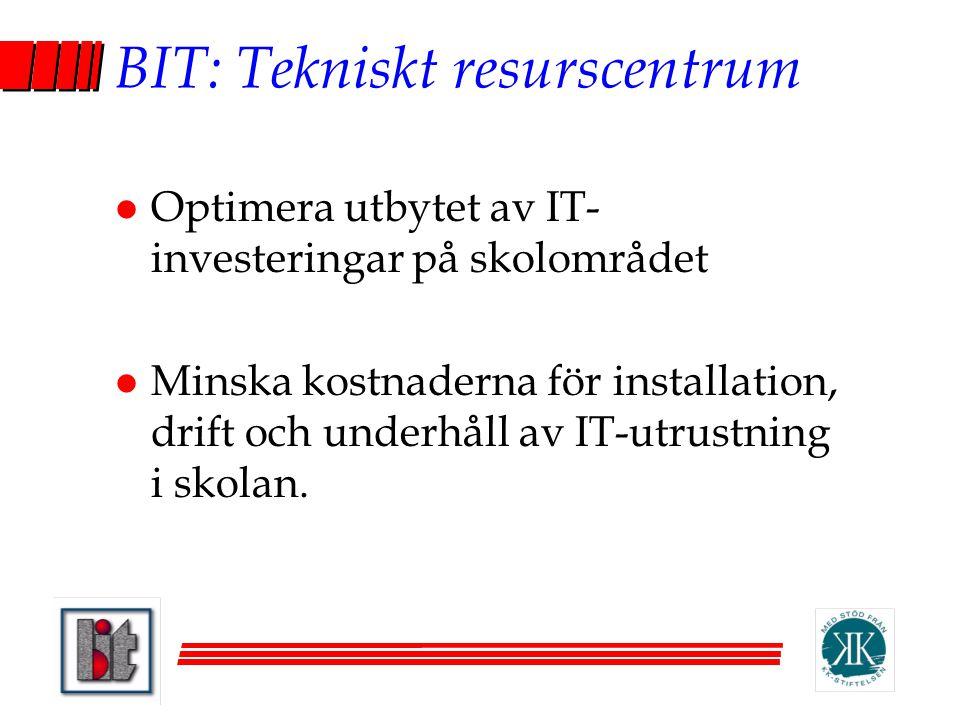 BIT: Tekniskt resurscentrum l Optimera utbytet av IT- investeringar på skolområdet l Minska kostnaderna för installation, drift och underhåll av IT-ut