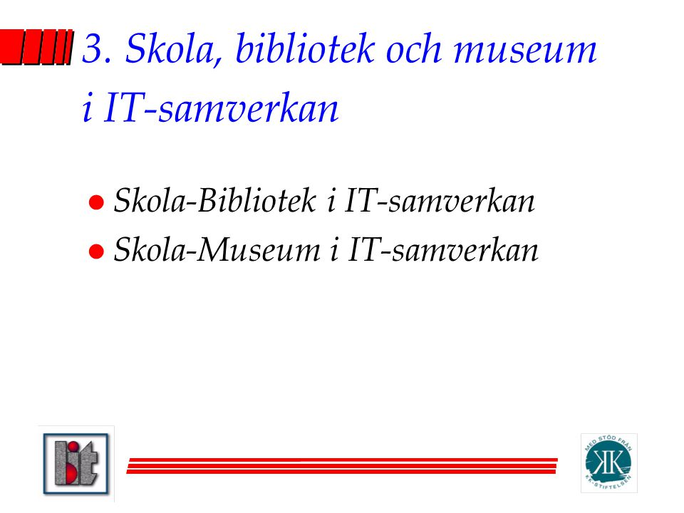 3. Skola, bibliotek och museum i IT-samverkan l Skola-Bibliotek i IT-samverkan l Skola-Museum i IT-samverkan