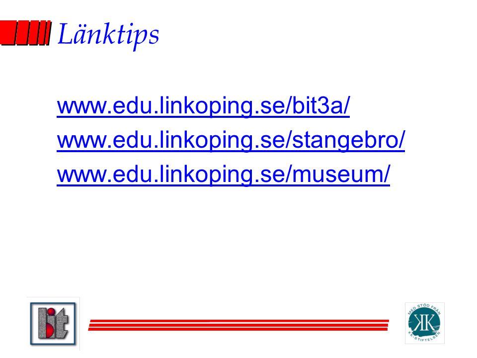 Länktips www.edu.linkoping.se/bit3a/ www.edu.linkoping.se/stangebro/ www.edu.linkoping.se/museum/