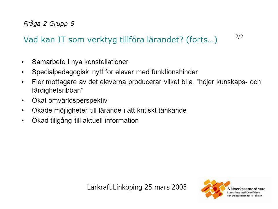 Lärkraft Linköping 25 mars 2003 Fråga 2 Grupp 5 Vad kan IT som verktyg tillföra lärandet? (forts…) 2/2 Samarbete i nya konstellationer Specialpedagogi