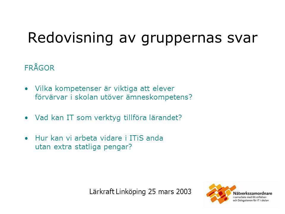 Lärkraft Linköping 25 mars 2003 Redovisning av gruppernas svar FRÅGOR Vilka kompetenser är viktiga att elever förvärvar i skolan utöver ämneskompetens