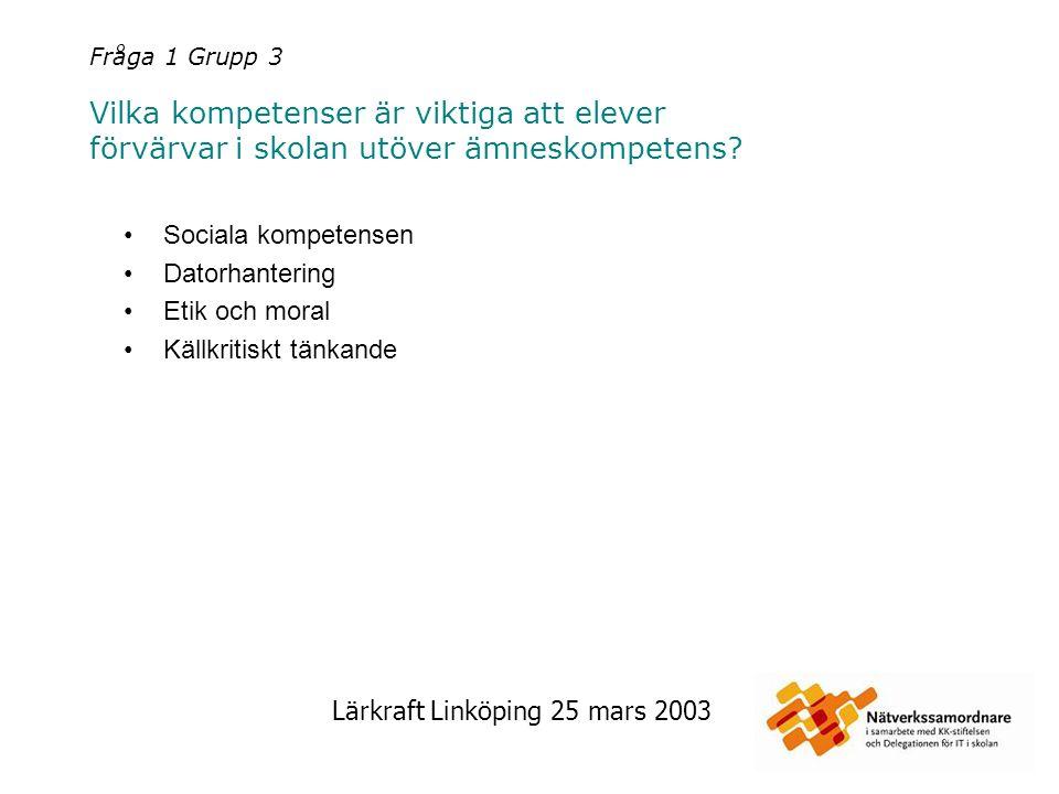 Lärkraft Linköping 25 mars 2003 Fråga 1 Grupp 3 Vilka kompetenser är viktiga att elever förvärvar i skolan utöver ämneskompetens? Sociala kompetensen