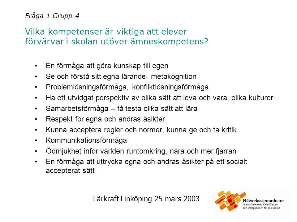 Lärkraft Linköping 25 mars 2003 Fråga 1 Grupp 4 Vilka kompetenser är viktiga att elever förvärvar i skolan utöver ämneskompetens? En förmåga att göra