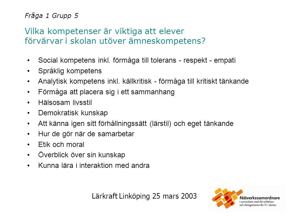 Lärkraft Linköping 25 mars 2003 Fråga 1 Grupp 5 Vilka kompetenser är viktiga att elever förvärvar i skolan utöver ämneskompetens? Social kompetens ink