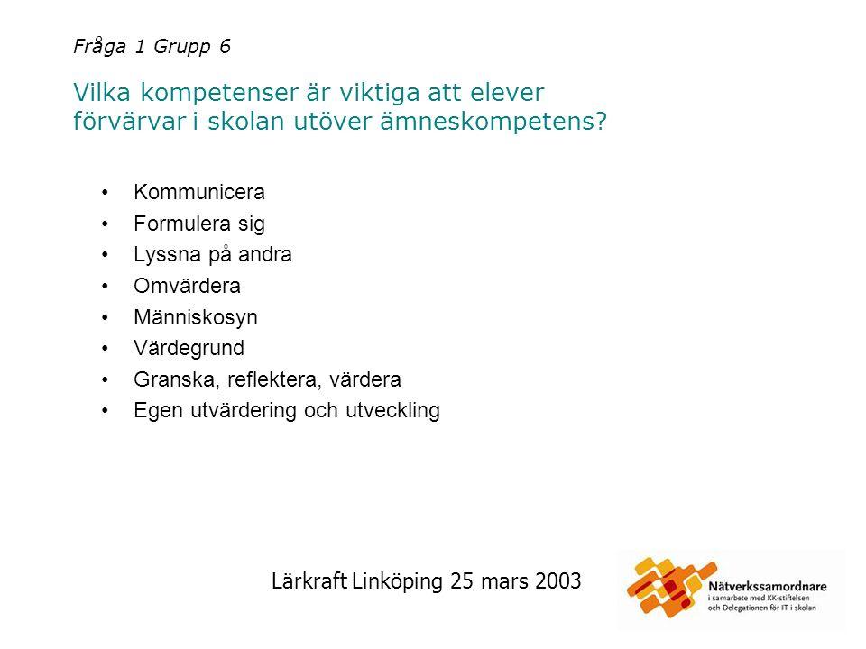 Lärkraft Linköping 25 mars 2003 Fråga 1 Grupp 6 Vilka kompetenser är viktiga att elever förvärvar i skolan utöver ämneskompetens? Kommunicera Formuler