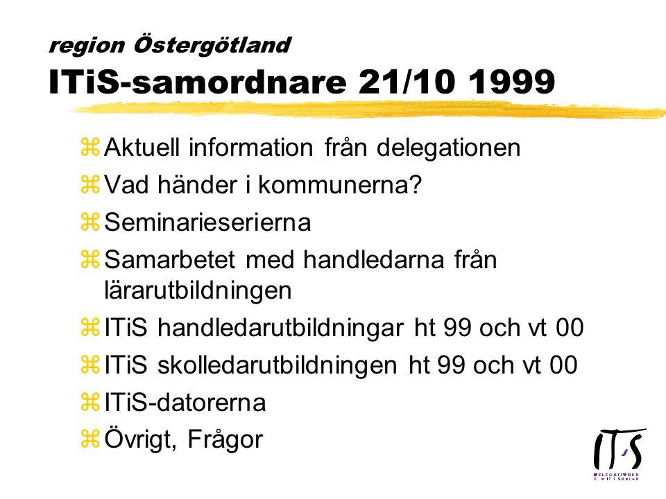 region Östergötland ITiS-samordnare 21/10 1999 zAktuell information från delegationen zVad händer i kommunerna.