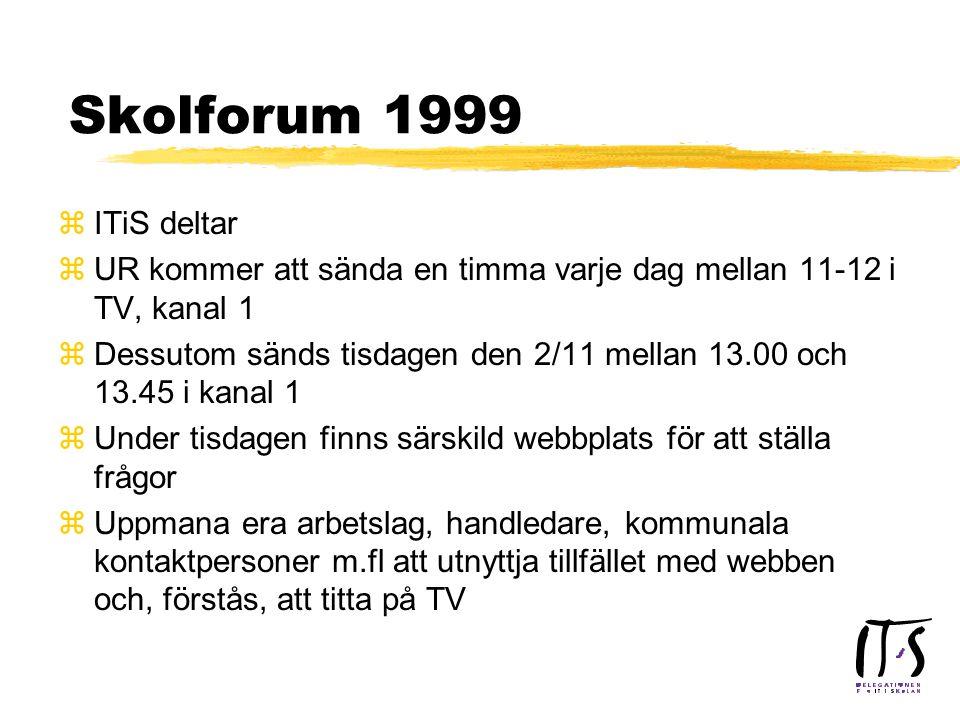 Skolforum 1999 zITiS deltar zUR kommer att sända en timma varje dag mellan 11-12 i TV, kanal 1 zDessutom sänds tisdagen den 2/11 mellan 13.00 och 13.45 i kanal 1 zUnder tisdagen finns särskild webbplats för att ställa frågor zUppmana era arbetslag, handledare, kommunala kontaktpersoner m.fl att utnyttja tillfället med webben och, förstås, att titta på TV