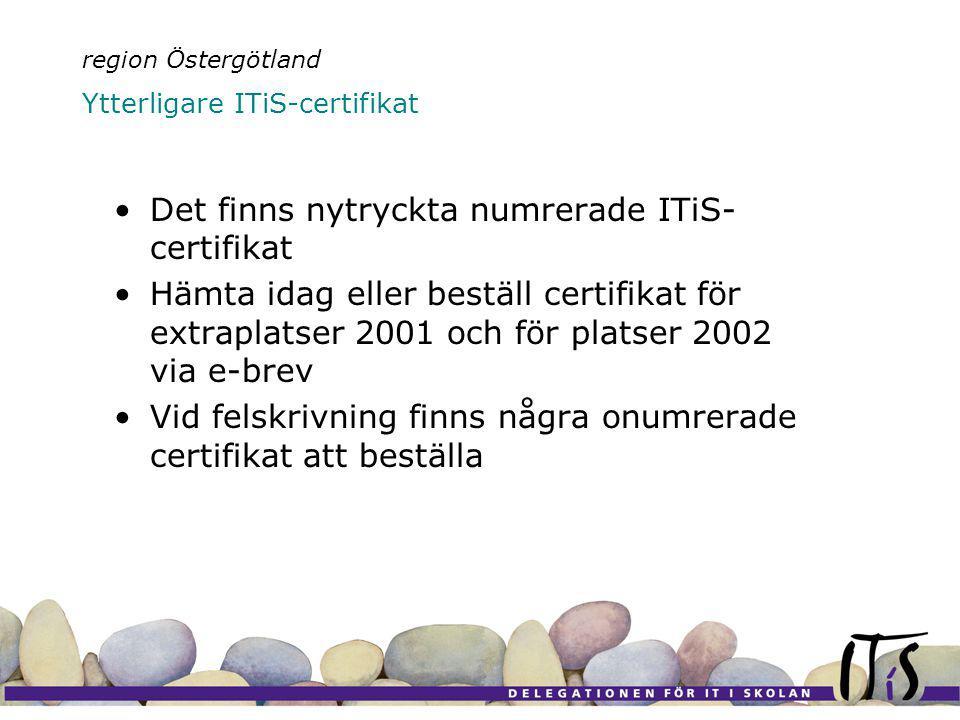 Det finns nytryckta numrerade ITiS- certifikat Hämta idag eller beställ certifikat för extraplatser 2001 och för platser 2002 via e-brev Vid felskrivning finns några onumrerade certifikat att beställa region Östergötland Ytterligare ITiS-certifikat