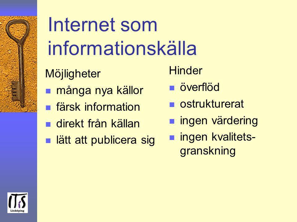 Internet som informationskälla Möjligheter n många nya källor n färsk information n direkt från källan n lätt att publicera sig Hinder n överflöd n os