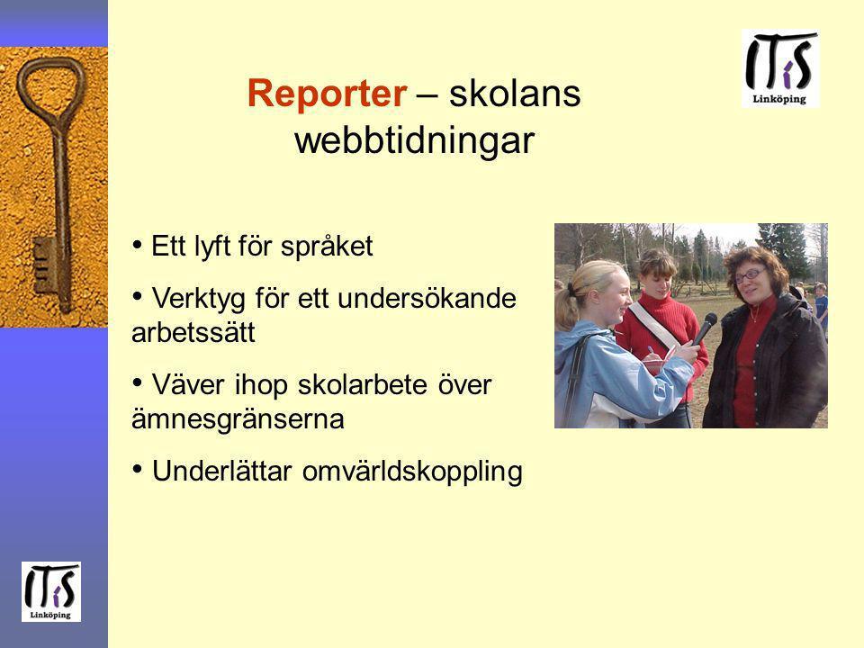 Reporter – skolans webbtidningar Ett lyft för språket Verktyg för ett undersökande arbetssätt Väver ihop skolarbete över ämnesgränserna Underlättar om