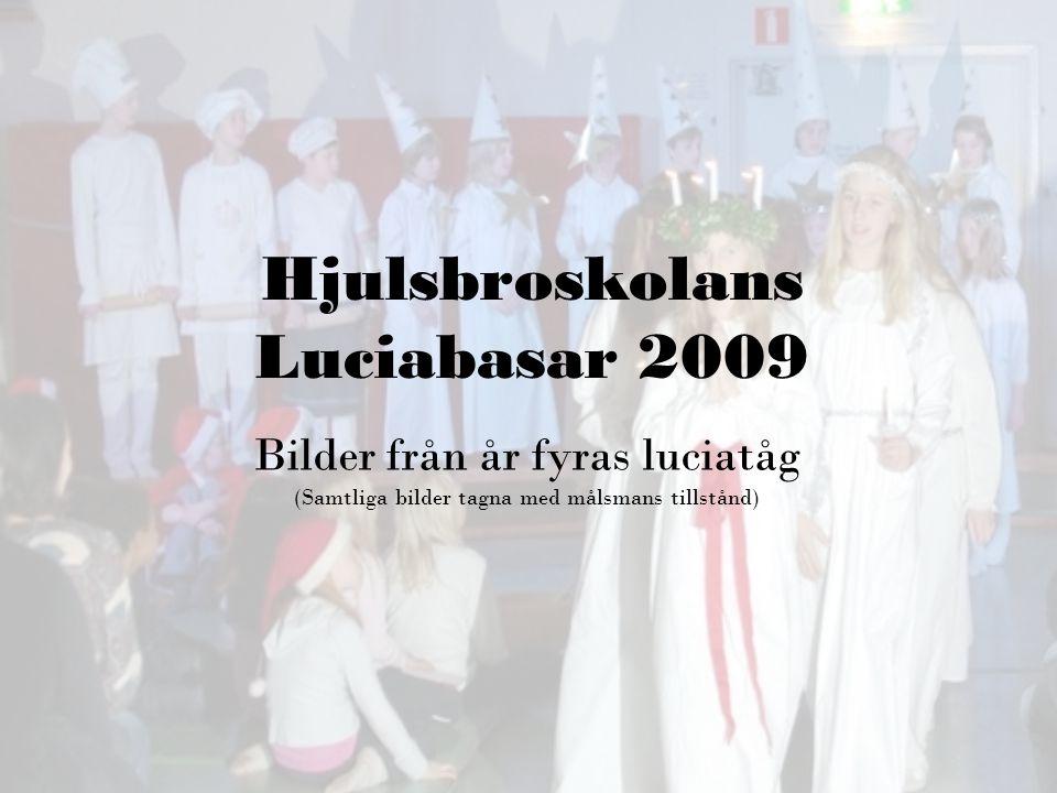 Hjulsbroskolans Luciabasar 2009 Bilder från år fyras luciatåg (Samtliga bilder tagna med målsmans tillstånd)