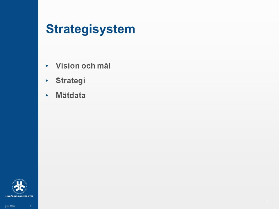 7 juni 20037 Strategisystem Vision och mål Strategi Mätdata