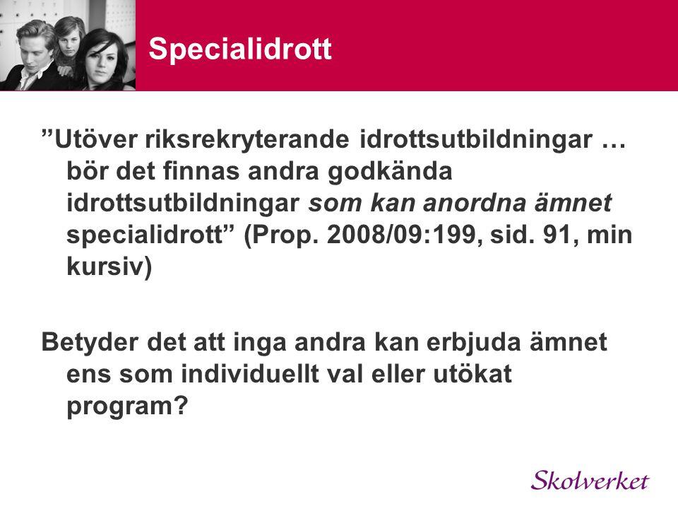 Specialidrott Utöver riksrekryterande idrottsutbildningar … bör det finnas andra godkända idrottsutbildningar som kan anordna ämnet specialidrott (Prop.