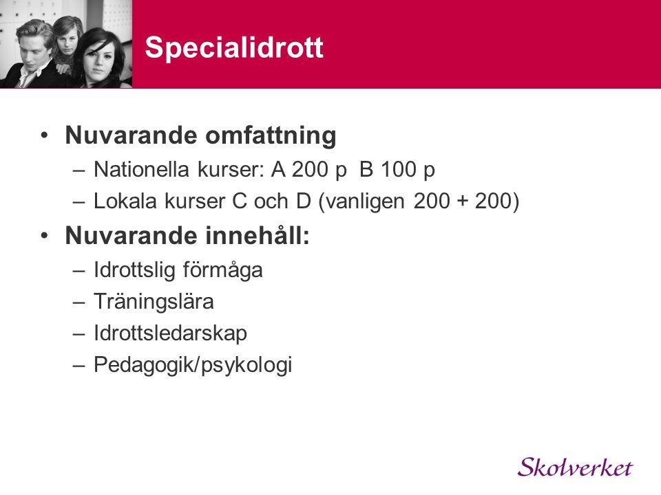 Specialidrott Nuvarande omfattning –Nationella kurser: A 200 p B 100 p –Lokala kurser C och D (vanligen 200 + 200) Nuvarande innehåll: –Idrottslig förmåga –Träningslära –Idrottsledarskap –Pedagogik/psykologi