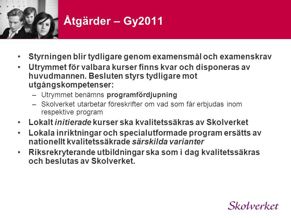 Åtgärder – Gy2011 Styrningen blir tydligare genom examensmål och examenskrav Utrymmet för valbara kurser finns kvar och disponeras av huvudmannen.