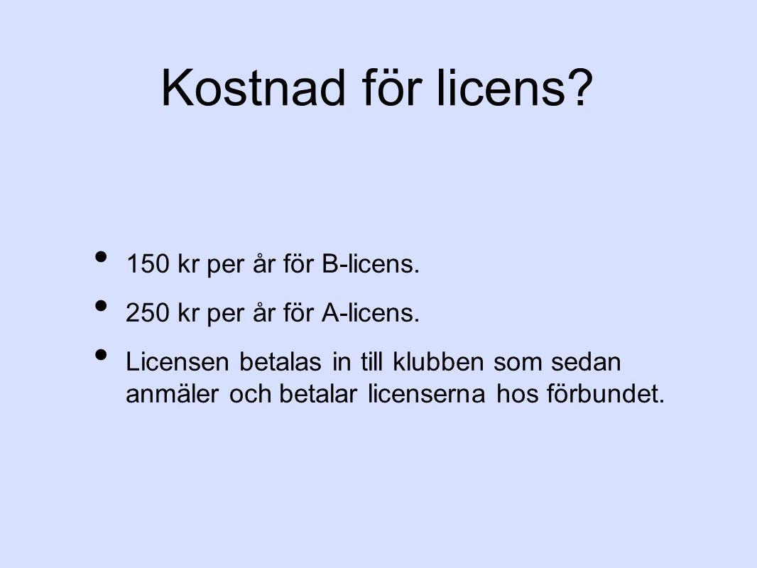Kostnad för licens? 150 kr per år för B-licens. 250 kr per år för A-licens. Licensen betalas in till klubben som sedan anmäler och betalar licenserna