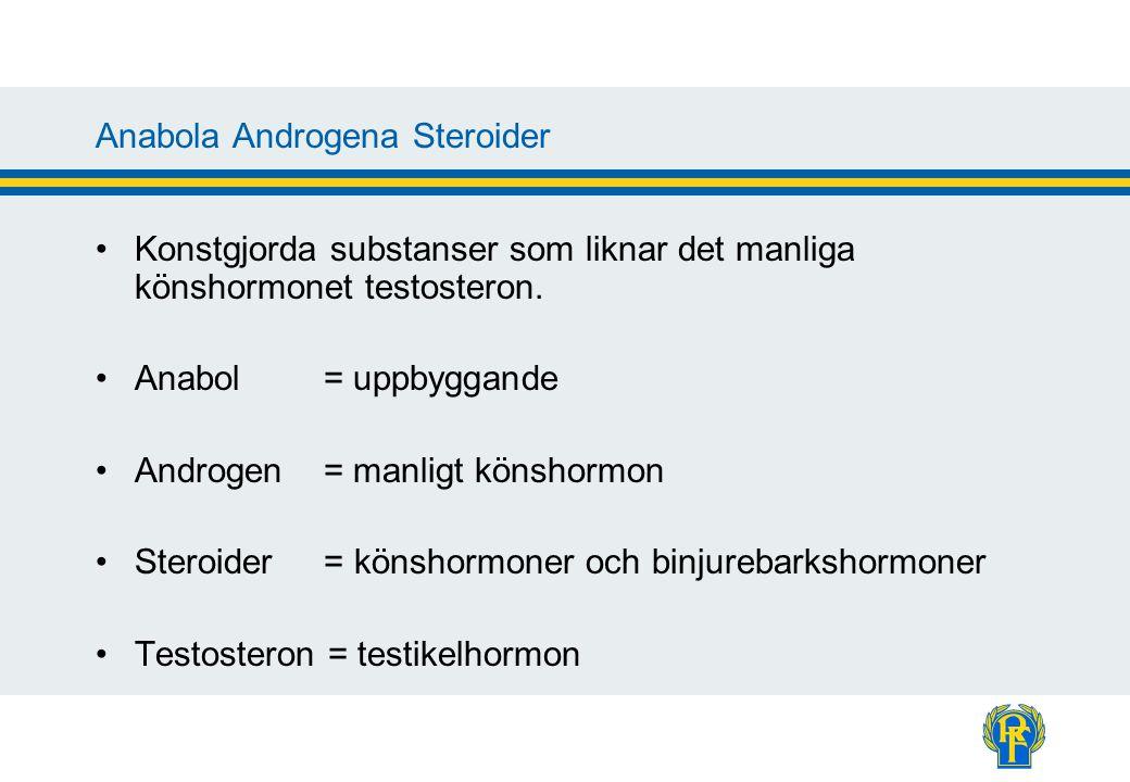 Anabola Androgena Steroider Konstgjorda substanser som liknar det manliga könshormonet testosteron. Anabol = uppbyggande Androgen = manligt könshormon