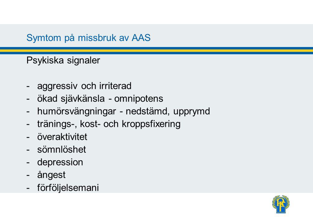 Symtom på missbruk av AAS Psykiska signaler -aggressiv och irriterad -ökad sjävkänsla - omnipotens -humörsvängningar - nedstämd, upprymd -tränings-, k