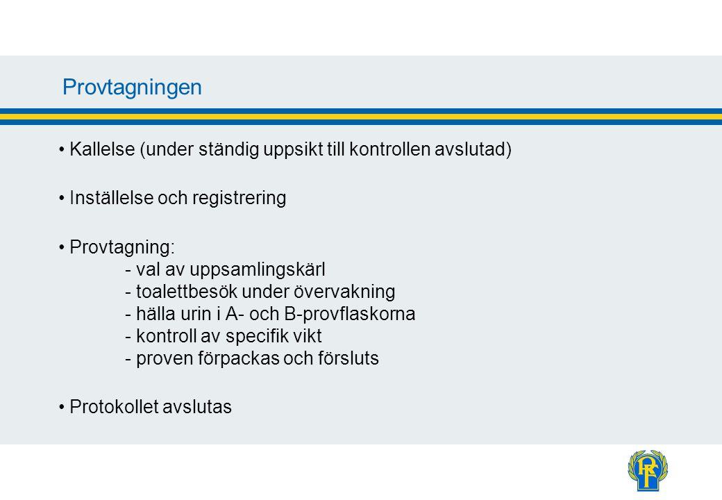 Provtagningen Kallelse (under ständig uppsikt till kontrollen avslutad) Inställelse och registrering Provtagning: - val av uppsamlingskärl - toalettbe