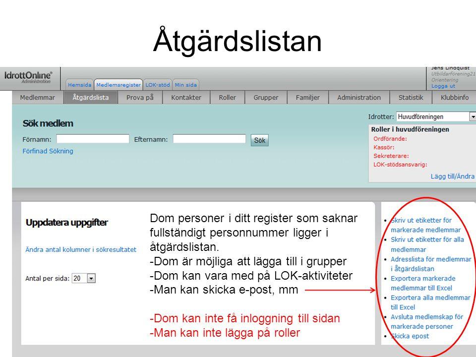 Åtgärdslistan Dom personer i ditt register som saknar fullständigt personnummer ligger i åtgärdslistan. -Dom är möjliga att lägga till i grupper -Dom