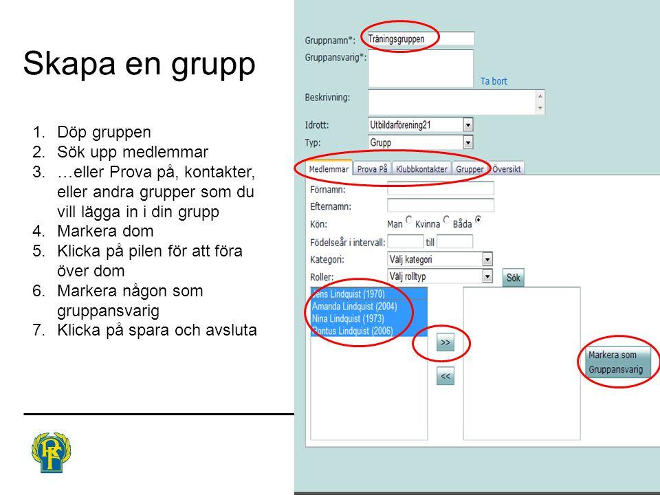 Skapa en grupp 1.Döp gruppen 2.Sök upp medlemmar 3.…eller Prova på, kontakter, eller andra grupper som du vill lägga in i din grupp 4.Markera dom 5.Kl