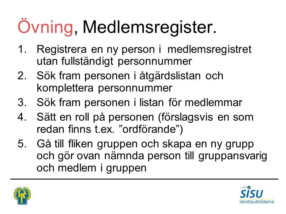 Övning, Medlemsregister. 1.Registrera en ny person i medlemsregistret utan fullständigt personnummer 2.Sök fram personen i åtgärdslistan och komplette