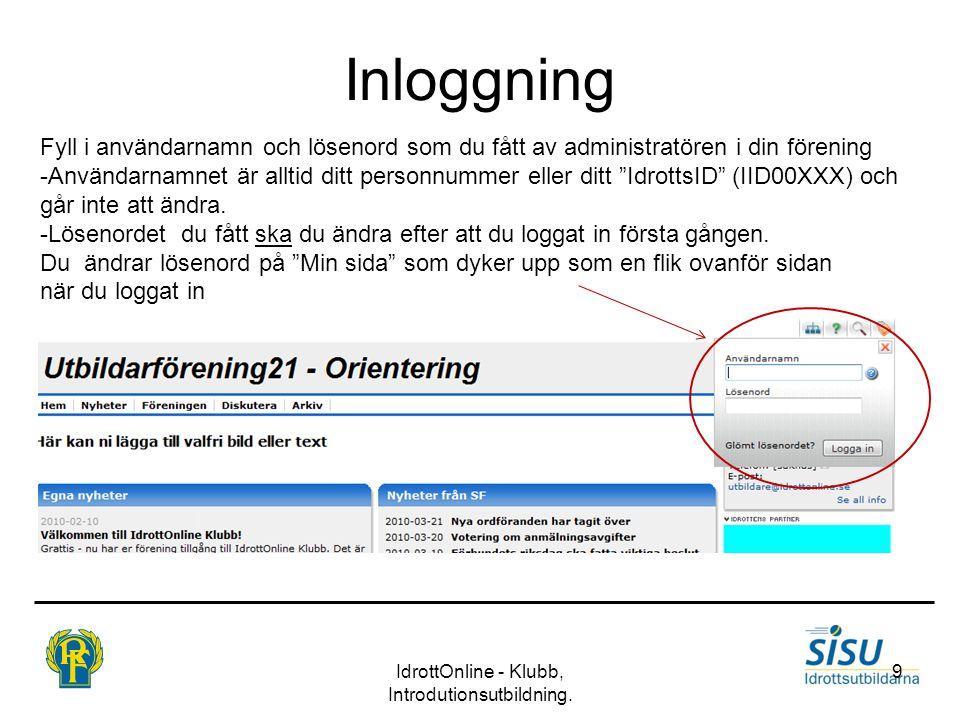 Inloggning IdrottOnline - Klubb, Introdutionsutbildning. 9 Fyll i användarnamn och lösenord som du fått av administratören i din förening -Användarnam