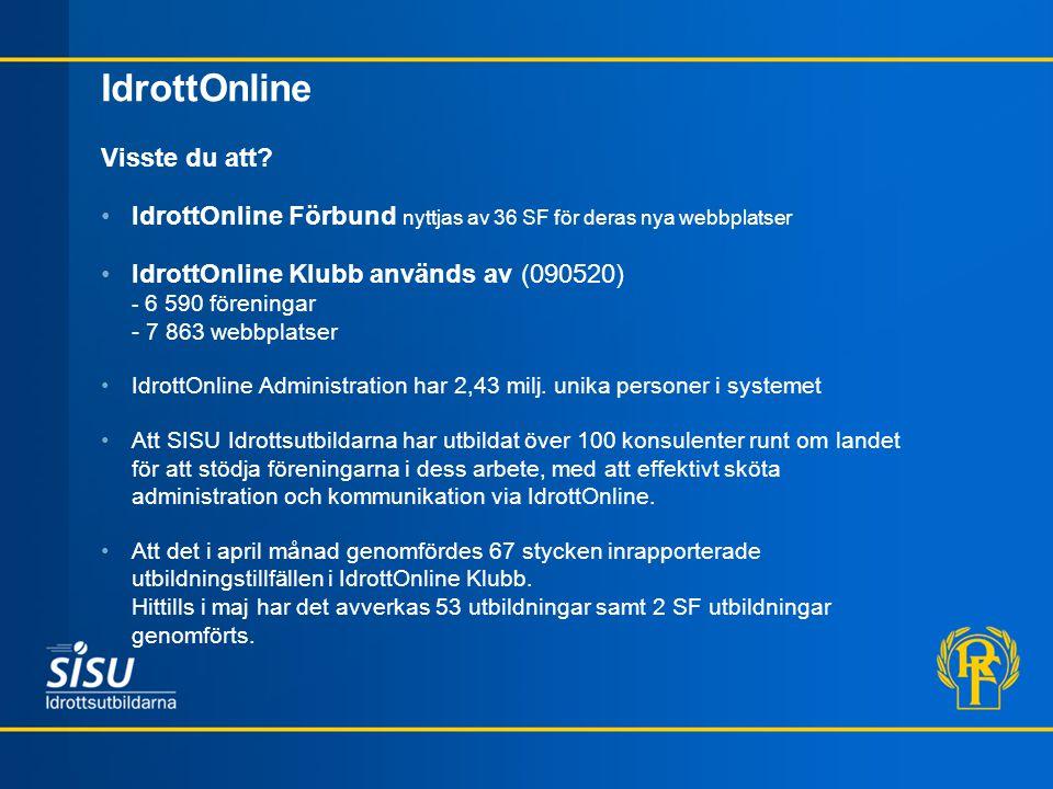 IdrottOnline Visste du att? IdrottOnline Förbund nyttjas av 36 SF för deras nya webbplatser IdrottOnline Klubb används av (090520) - 6 590 föreningar