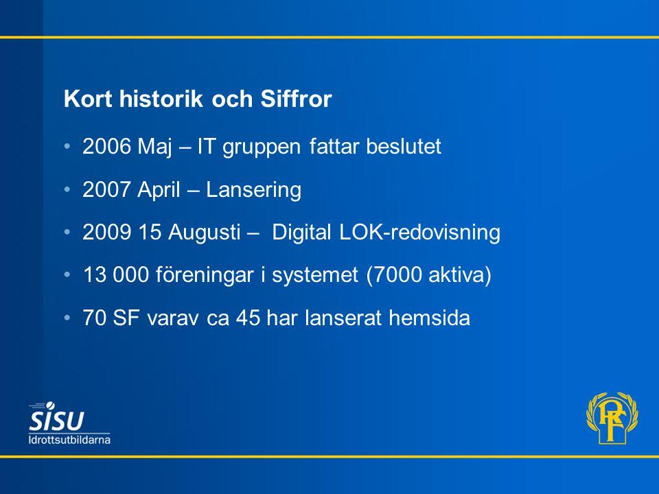 Kort historik och Siffror 2006 Maj – IT gruppen fattar beslutet 2007 April – Lansering 2009 15 Augusti – Digital LOK-redovisning 13 000 föreningar i s