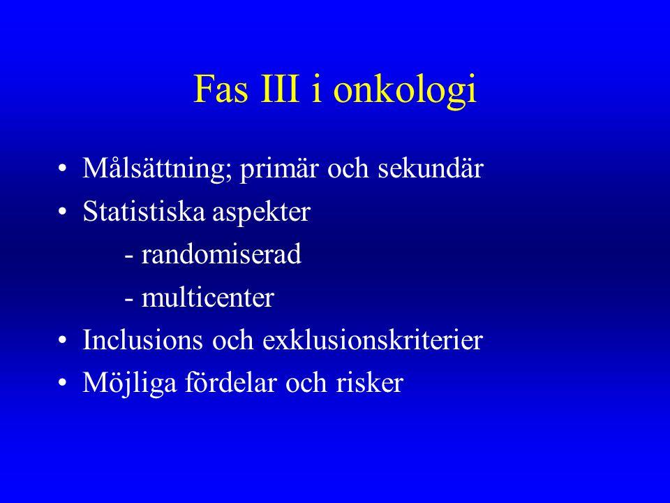 Fas III i onkologi Målsättning; primär och sekundär Statistiska aspekter - randomiserad - multicenter Inclusions och exklusionskriterier Möjliga förde