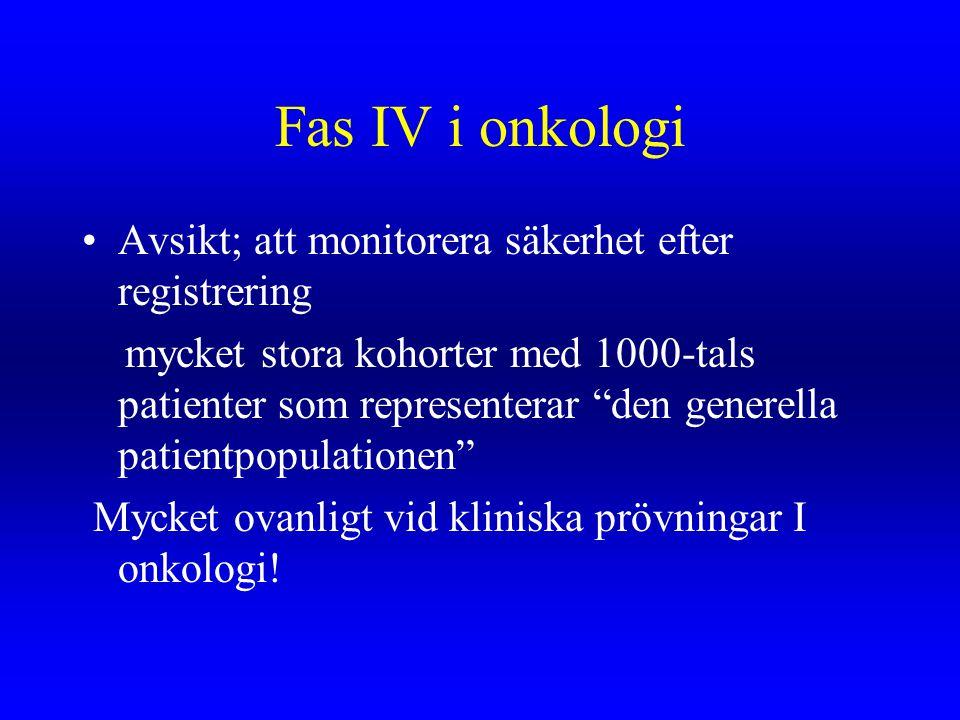 """Fas IV i onkologi Avsikt; att monitorera säkerhet efter registrering mycket stora kohorter med 1000-tals patienter som representerar """"den generella pa"""