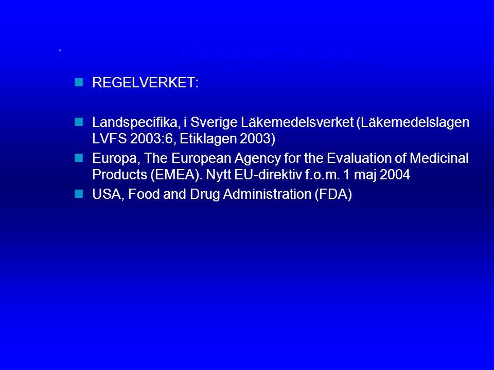 FÖRESKRIFTER: VEM? r nREGELVERKET: nLandspecifika, i Sverige Läkemedelsverket (Läkemedelslagen LVFS 2003:6, Etiklagen 2003) nEuropa, The European Agen